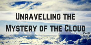 What is Cloud ERP- Unravelling the Mystery of the Cloud (Part 1)